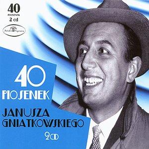 40 Piosenek Janusza Gniatkowskiego
