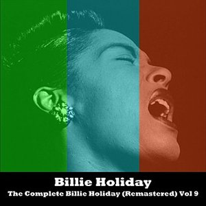 The Complete Billie Holiday (Remastered) Vol 9
