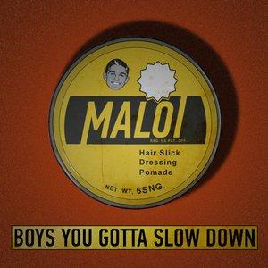 Boys You Gotta Slow Down