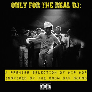 Only For The Real DJ: A Premier Selection of Hip Hop Inspired by the Boom Bap Sound – Volume 3