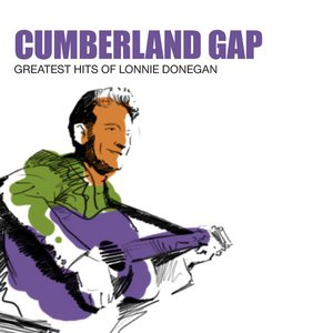 Cumberland Gap: Greatest Hits Of Lonnie Donegan