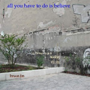 All You Have To Do Is Believe