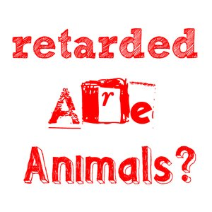 Avatar für Retarded (are) animals?