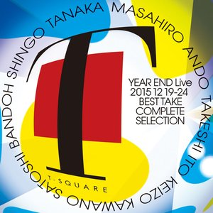 T-SQUARE Year End Live 20151219-24 Best Take Complete Selection