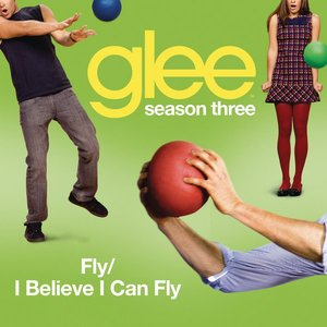 Fly / I Believe I Can Fly (Glee Cast Version)