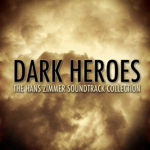 Dark Heroes - The Hans Zimmer Soundtrack Collection