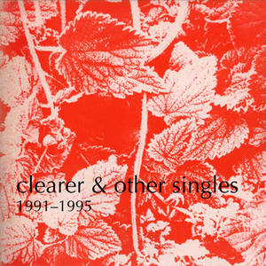 Clearer and other singles, 1991-1995