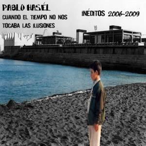 Cuando el tiempo no nos tocaba las ilusiones: inéditos 2006-2009