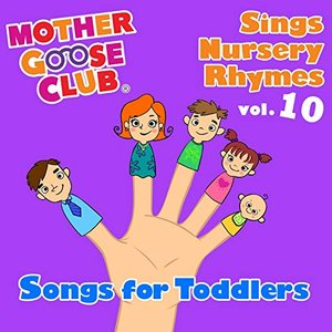 Mother Goose Club Sings Nursery Rhymes Vol. 10: Songs for Toddlers