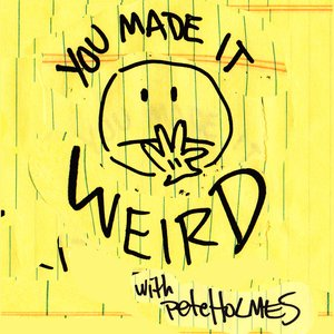 Avatar for You Made It Weird with Pete Holmes