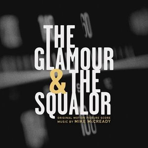 The Glamour & The Squalor (Original Motion Picture Score)