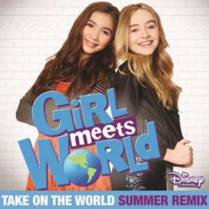 "Take on the World (From ""Girl Meets World/ Summer Remix)"