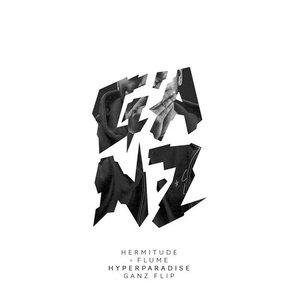HyperParadise [Flume Remix (Ganz Flip)]