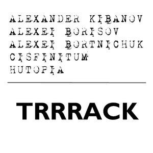 Avatar for Alexander Kibanov + Alexei Borisov + Alexei Bortnichuk + Cisfinitum + Hutopia - TRRRack