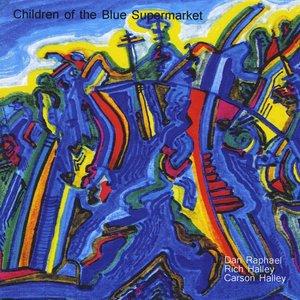 Children of the Blue Supermarket (feat. Dan Raphael & Carson Halley)