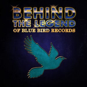 Behind The Legend Of Blue Bird Records