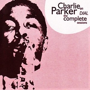 Charlie Parker on Dial: The Complete Sessions