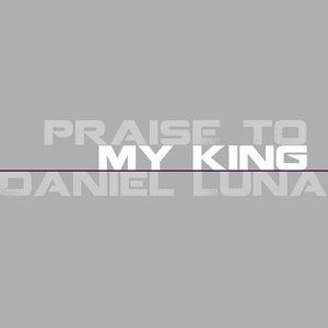 Praise to My King
