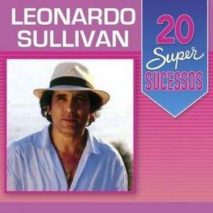 20 Super Sucessos: Leonardo Sullivan