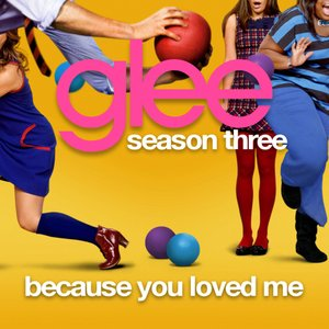 Because You Loved Me (Glee Cast Version)