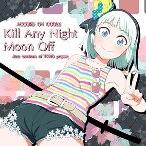 Kill Any Night Moon Off