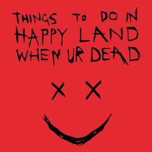 Things To Do In Happy Land When Ur Dead