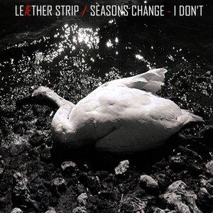 Seasons Change - I Don't