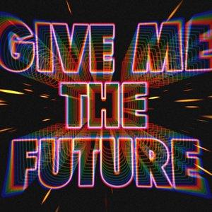 Give Me The Future - Single