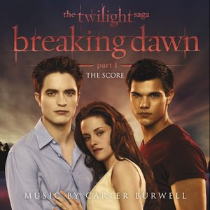 The Twilight Saga: Breaking Dawn, Pt. 1 (The Score) [Music By Carter Burwell]