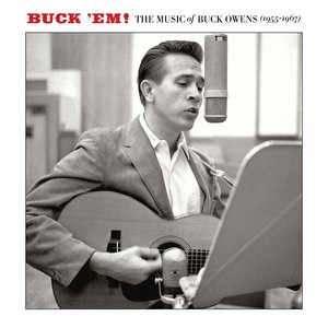 Buck 'Em: The Music Of Buck Owens (1955-1967)