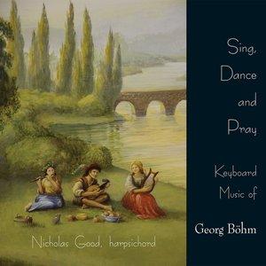Sing, Dance and Pray - Keyboard Music of Georg Bohm