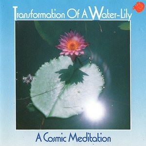 Transformation Of A Water-Lily - A Cosmic Meditation