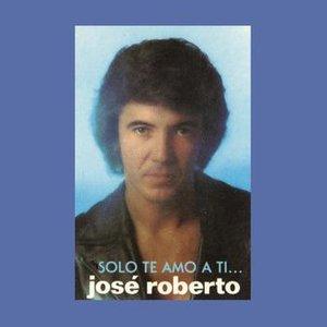 José Roberto... Sólo Te Amo a Ti