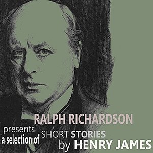 Ralph Richardson Presents a Selection of Short Stories by Henry James