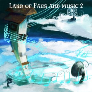 • Land of Fans and Music 2 •