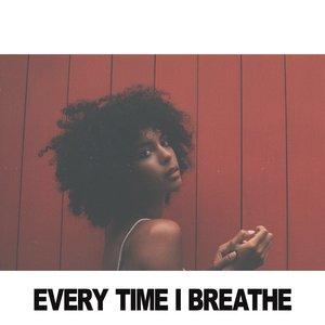 Every Time I Breathe