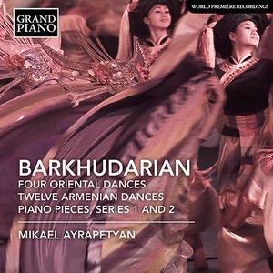 Barkhudarian: 4 Oriental Dances, 12 Armenian Dances & Piano Pieces