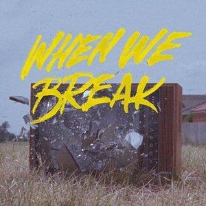 When We Break