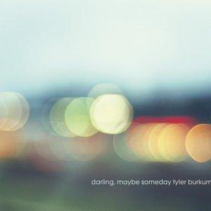 Darling, Maybe Someday