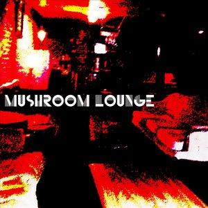 Image for 'Mushroom Lounge'