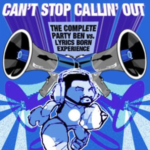 Can't Stop Callin' Out: The Complete Party Ben vs. Lyrics Born Experience