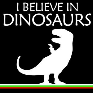 I Believe In Dinosaurs