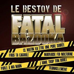Le Bestov De Fatal Bazooka