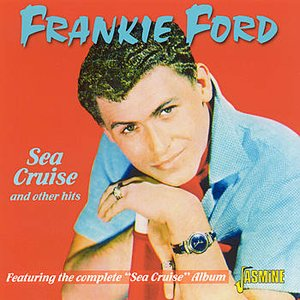 """Sea Cruise and other hits: Featuring the Complete """"Sea Cruise"""" Album"""