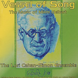 Vessel of Song: The Music of Mikhl Gelbart