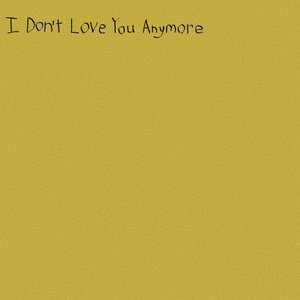 I Don't Love You Anymore - Single