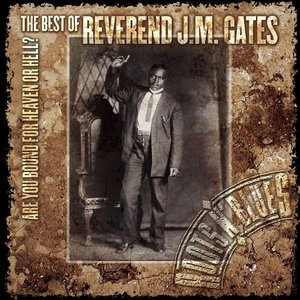 Are You Bound For Heaven Or Hell? The Best Of Reverend J.M. Gates