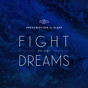 Prescription for Sleep: Fight for Your Dreams
