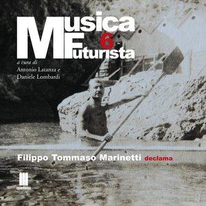 Musica futurista, Vol. 6 (Filippo Tommaso Marinetti declama)