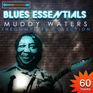 Blues Essentials - Muddy Waters The Complete Collection (Digitally Remastered)